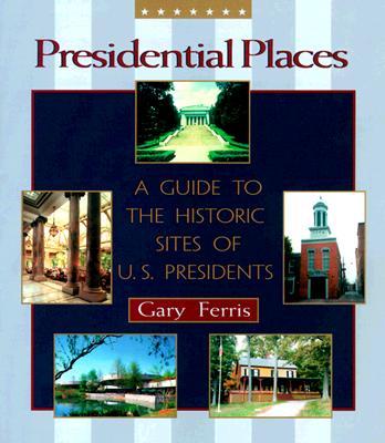 Presidential Places By Ferris, Gary W.